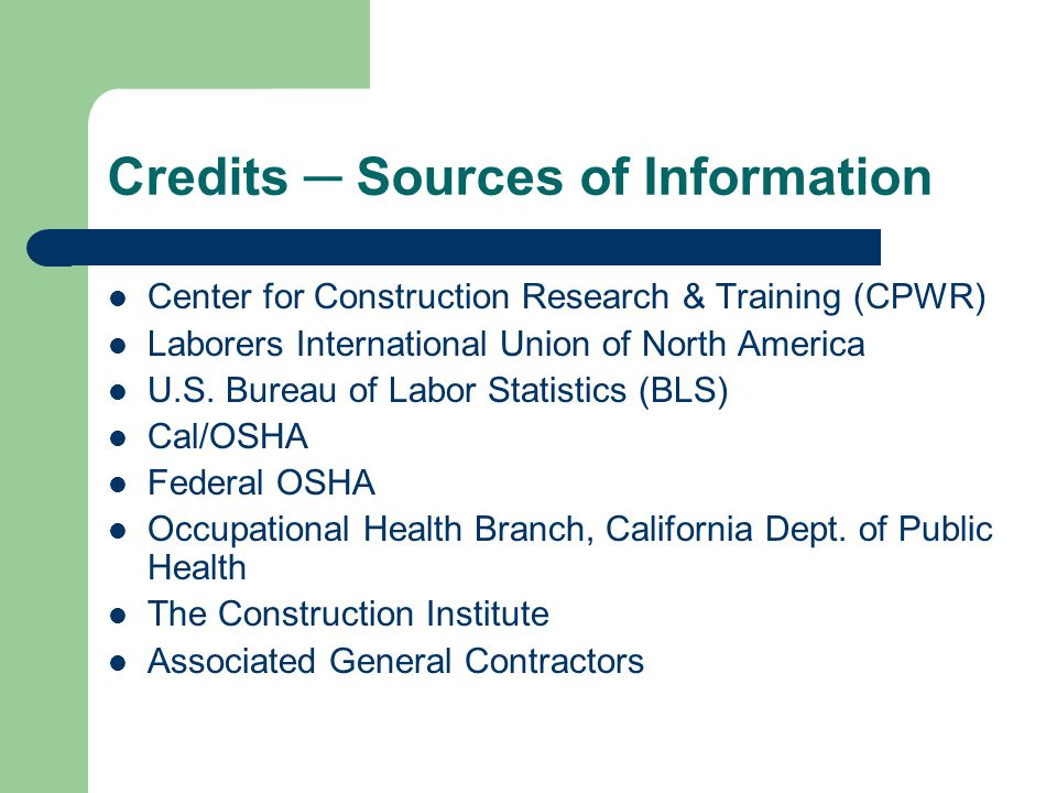 Credits ─ Sources of Information Center for Construction Research & Training (CPWR) Laborers International Union of North America U.S.