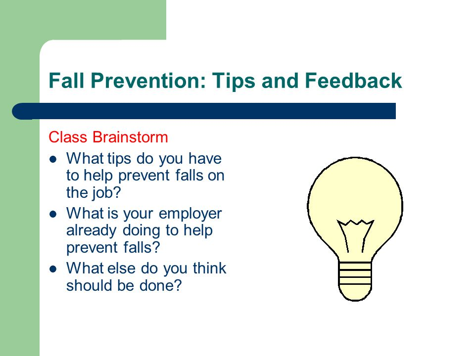 Fall Prevention: Tips and Feedback Class Brainstorm What tips do you have to help prevent falls on the job.