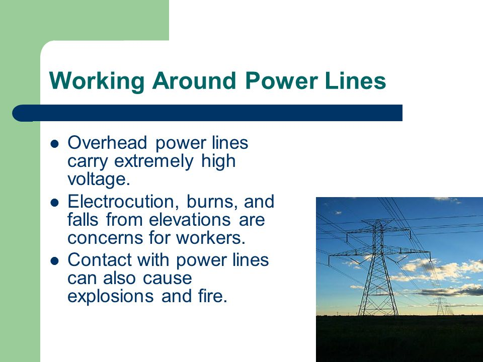 Working Around Power Lines Overhead power lines carry extremely high voltage.