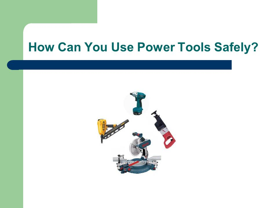 How Can You Use Power Tools Safely?
