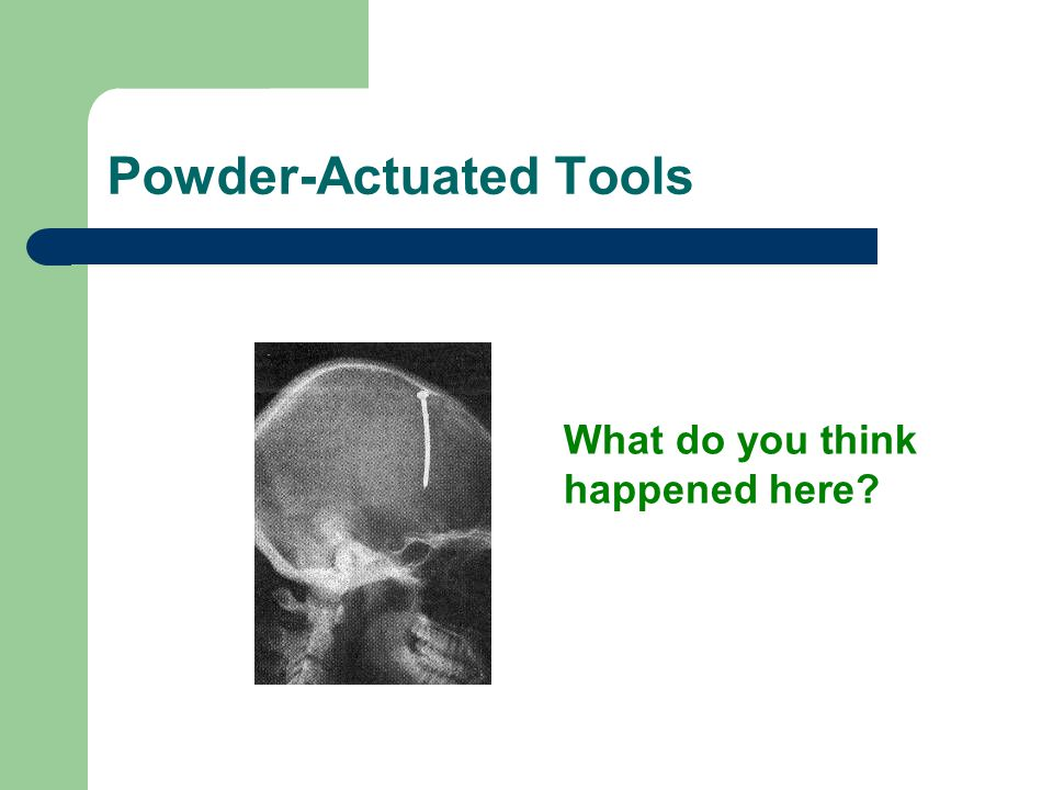 Powder-Actuated Tools What do you think happened here