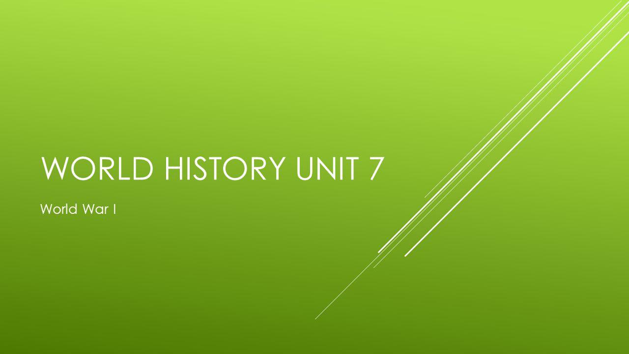 WORLD HISTORY UNIT 7 World War I