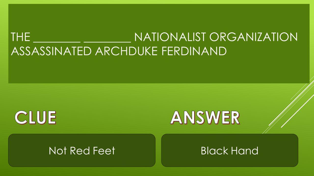 THE ________ ________ NATIONALIST ORGANIZATION ASSASSINATED ARCHDUKE FERDINAND Not Red FeetBlack Hand