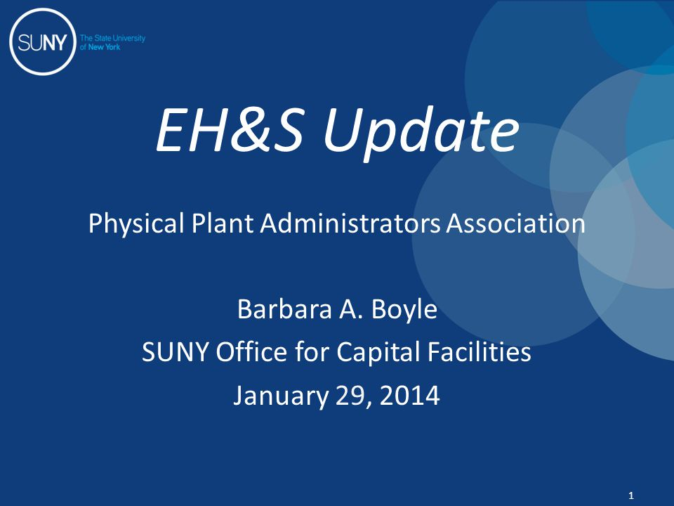 EH&S Update Physical Plant Administrators Association Barbara A. Boyle SUNY Office for Capital Facilities January 29, 2014 1
