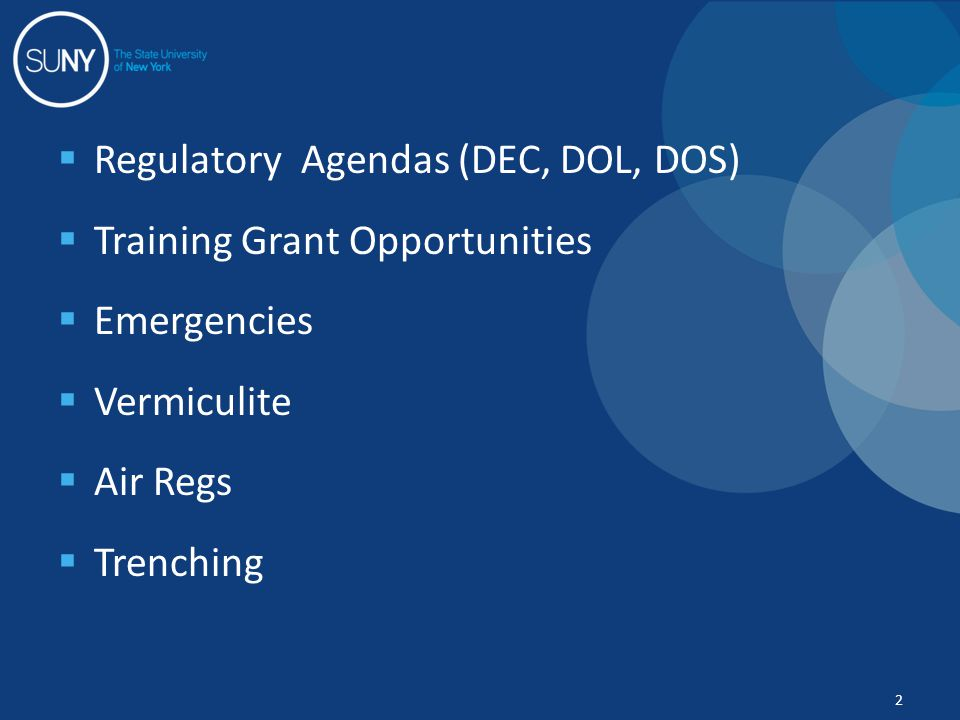  Regulatory Agendas (DEC, DOL, DOS)  Training Grant Opportunities  Emergencies  Vermiculite  Air Regs  Trenching 2