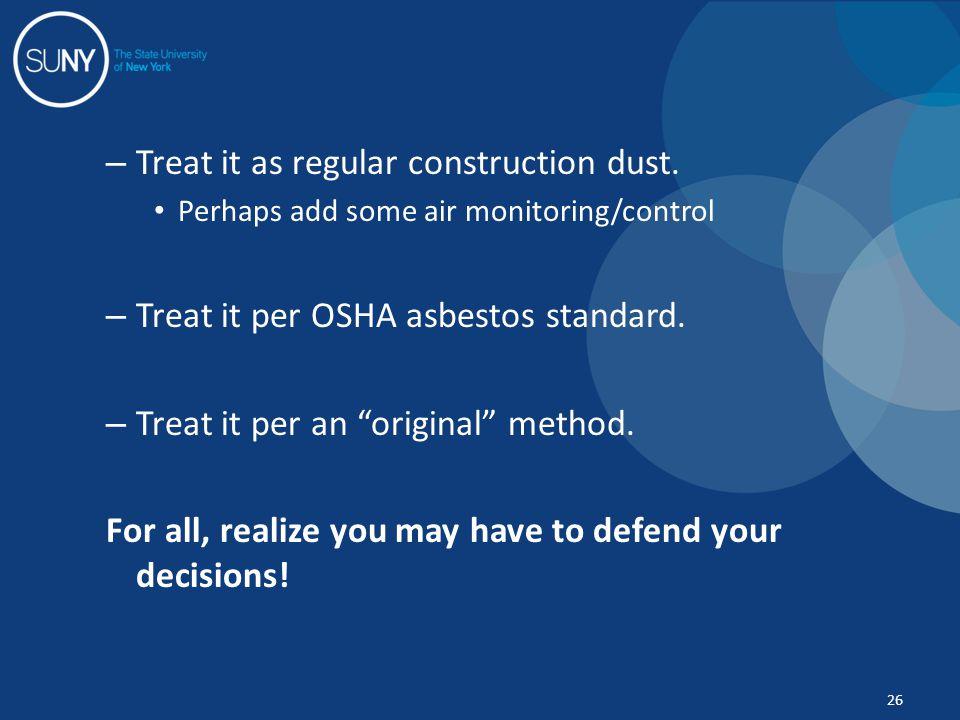 – Treat it as regular construction dust.