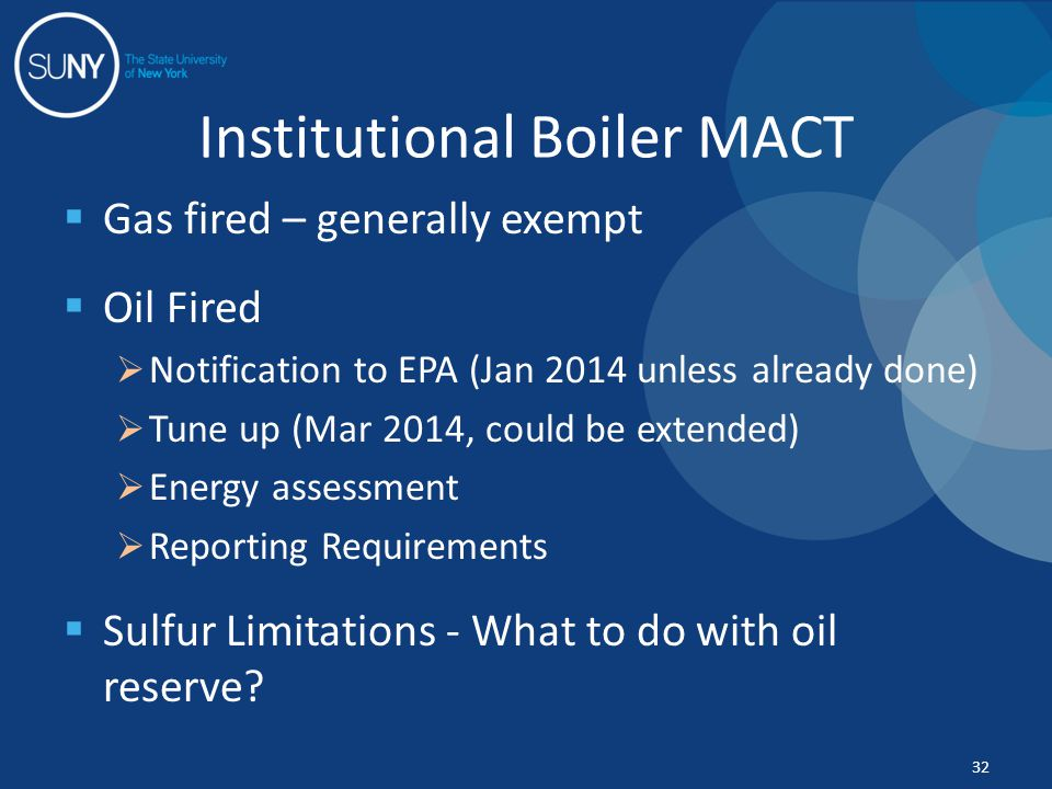  Gas fired – generally exempt  Oil Fired  Notification to EPA (Jan 2014 unless already done)  Tune up (Mar 2014, could be extended)  Energy asses