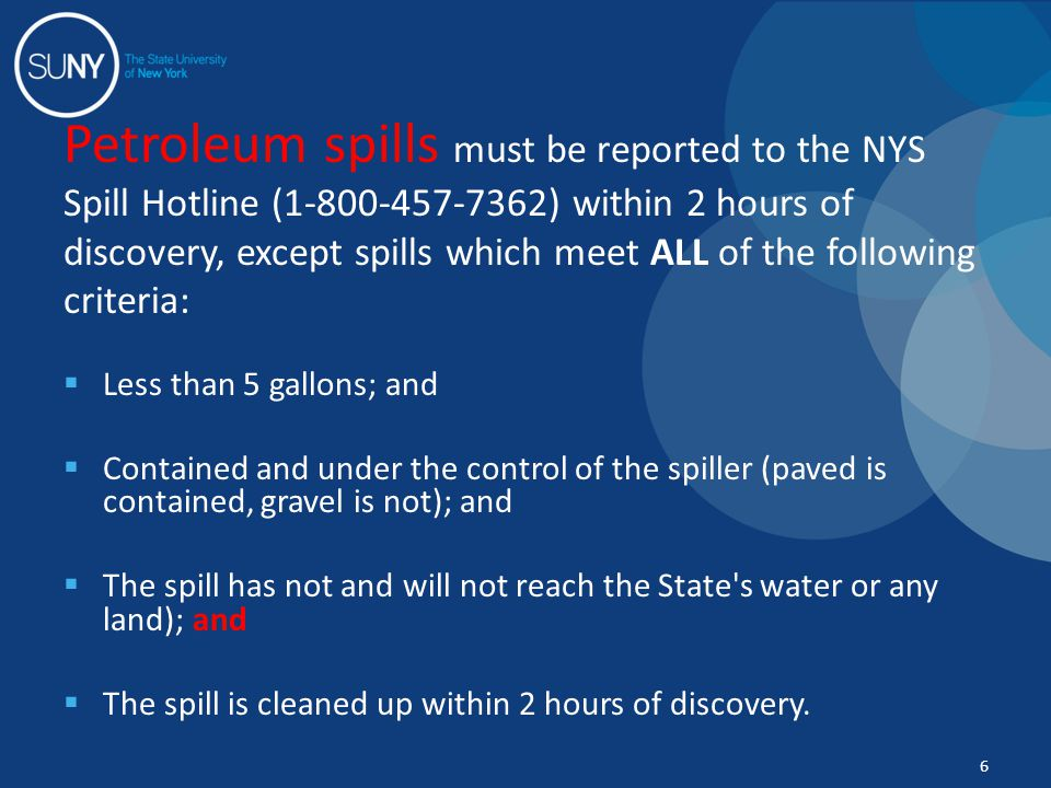  Less than 5 gallons; and  Contained and under the control of the spiller (paved is contained, gravel is not); and  The spill has not and will not