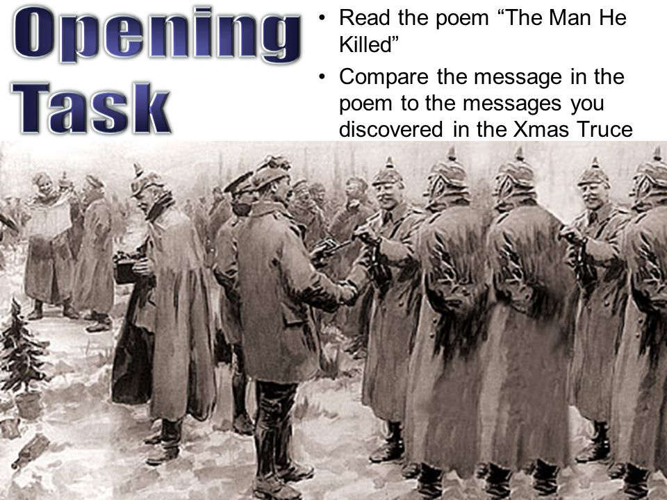 """Read the poem """"The Man He Killed"""" Compare the message in the poem to the messages you discovered in the Xmas Truce"""