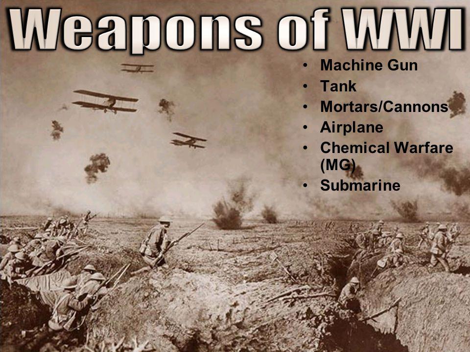 Machine Gun Tank Mortars/Cannons Airplane Chemical Warfare (MG) Submarine