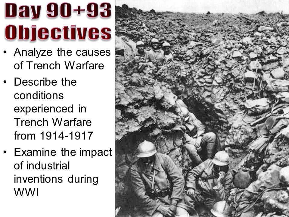 Analyze the causes of Trench Warfare Describe the conditions experienced in Trench Warfare from 1914-1917 Examine the impact of industrial inventions during WWI