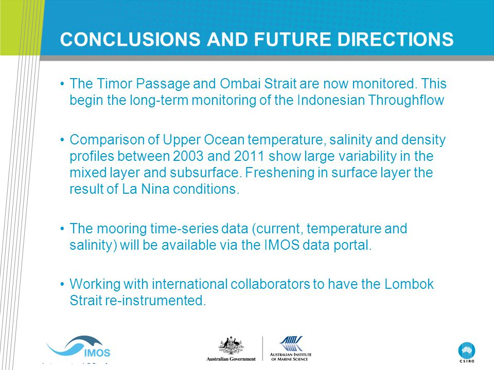 CONCLUSIONS AND FUTURE DIRECTIONS The Timor Passage and Ombai Strait are now monitored. This begin the long-term monitoring of the Indonesian Throughf