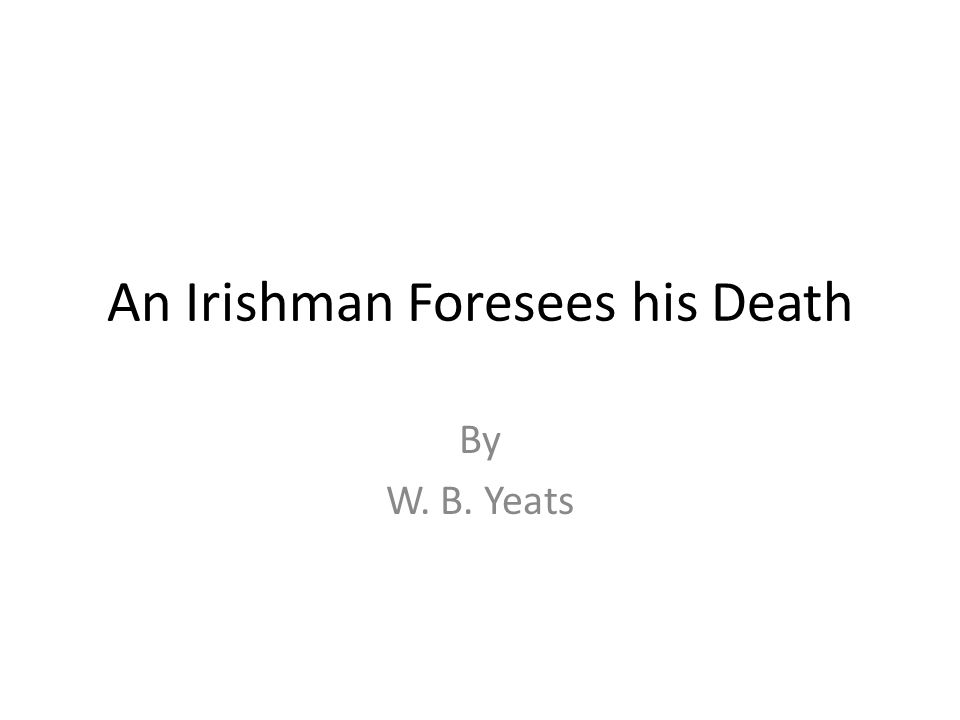 An Irishman Foresees his Death By W. B. Yeats