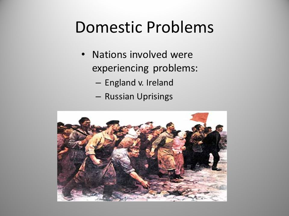 Domestic Problems Nations involved were experiencing problems: – England v.