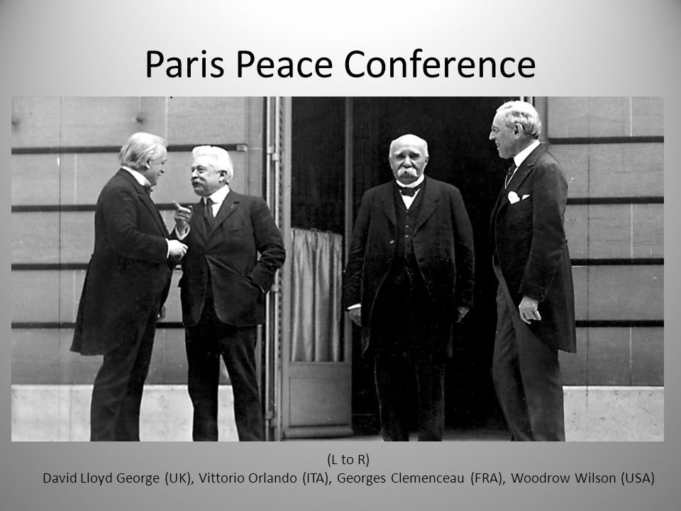 Paris Peace Conference (L to R) David Lloyd George (UK), Vittorio Orlando (ITA), Georges Clemenceau (FRA), Woodrow Wilson (USA)