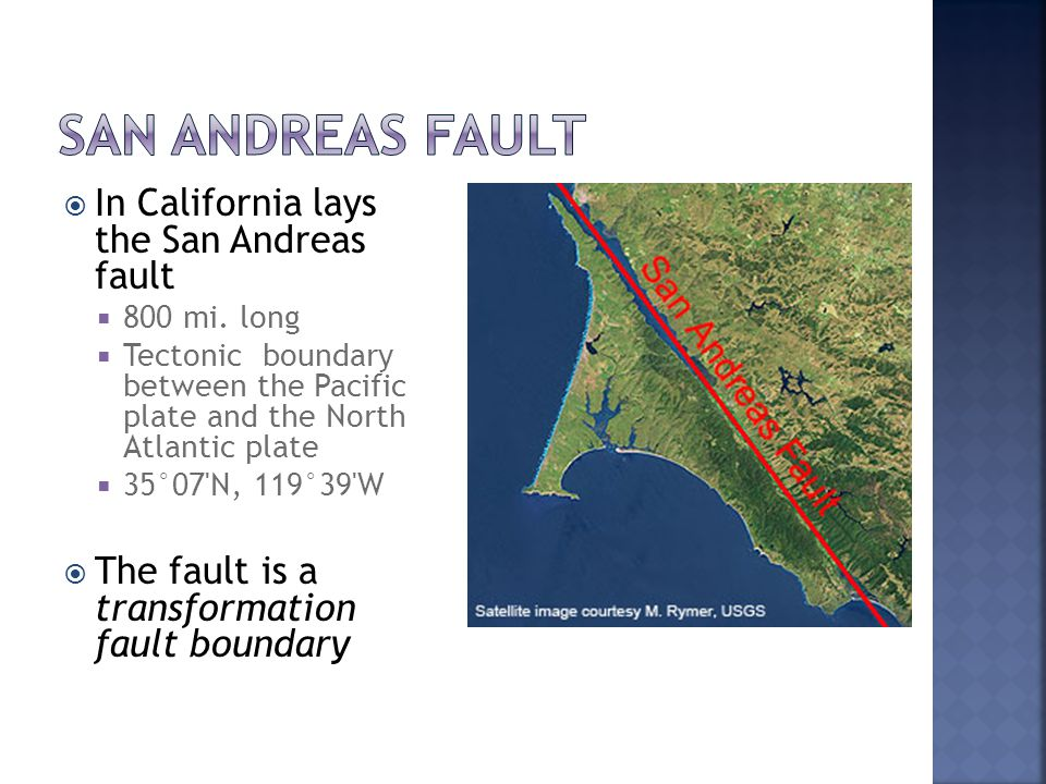  In California lays the San Andreas fault  800 mi.