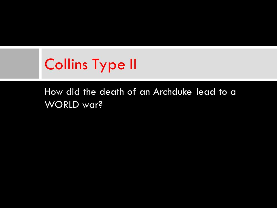 How did the death of an Archduke lead to a WORLD war? Collins Type II