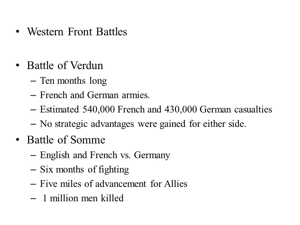 Western Front Battles Battle of Verdun – Ten months long – French and German armies. – Estimated 540,000 French and 430,000 German casualties – No str