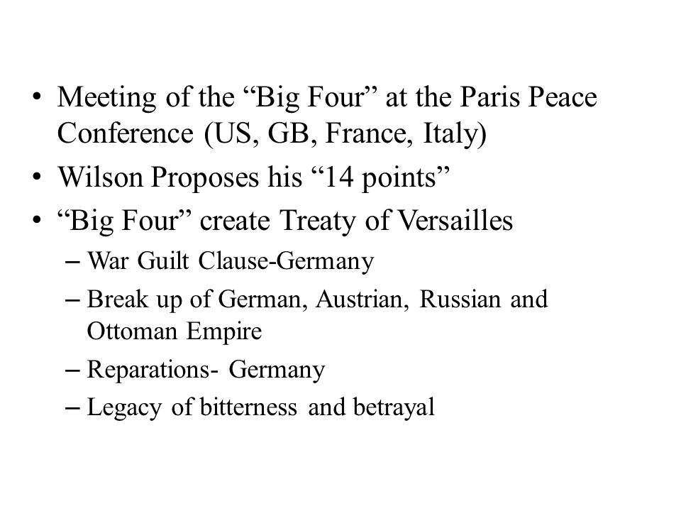 "Meeting of the ""Big Four"" at the Paris Peace Conference (US, GB, France, Italy) Wilson Proposes his ""14 points"" ""Big Four"" create Treaty of Versailles"
