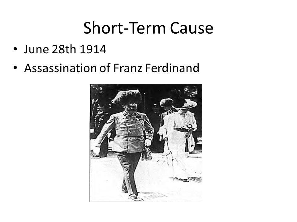 Short-Term Cause June 28th 1914 Assassination of Franz Ferdinand
