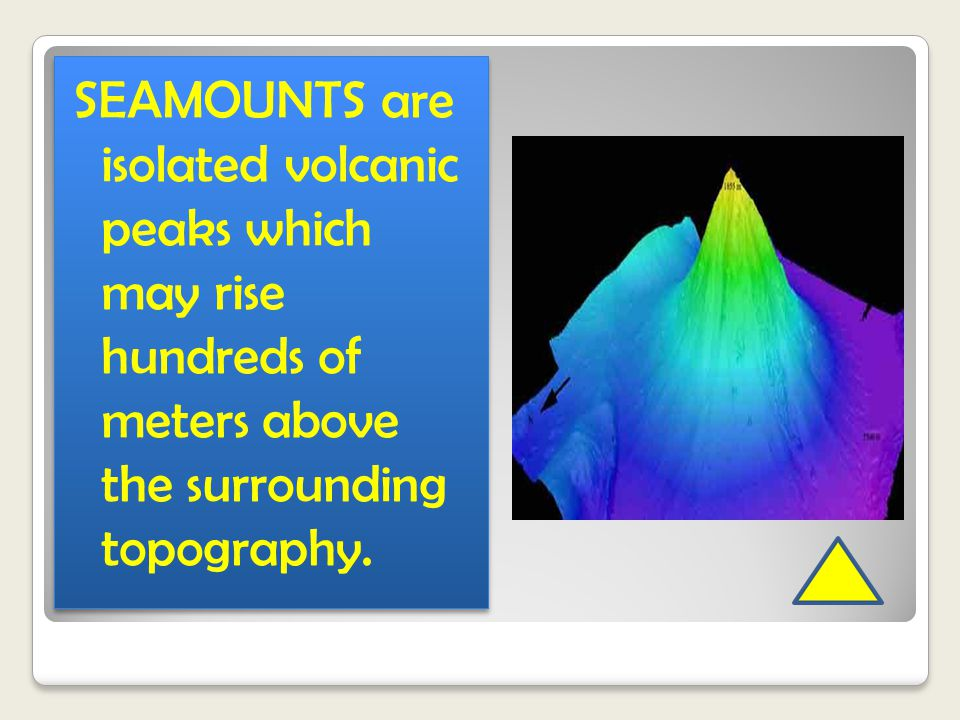 SEAMOUNTS are isolated volcanic peaks which may rise hundreds of meters above the surrounding topography.