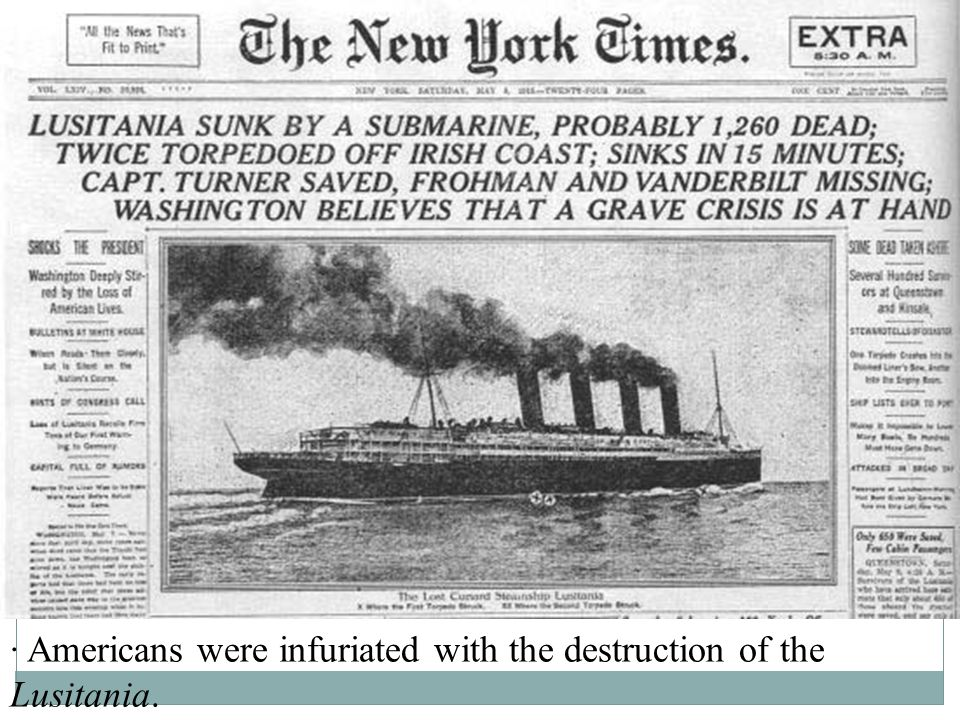 · In 1915, a German submarine torpedoed the Lusitania, a British passenger ship, killing approximately 1,200 people, including 128 Americans.Lusitania