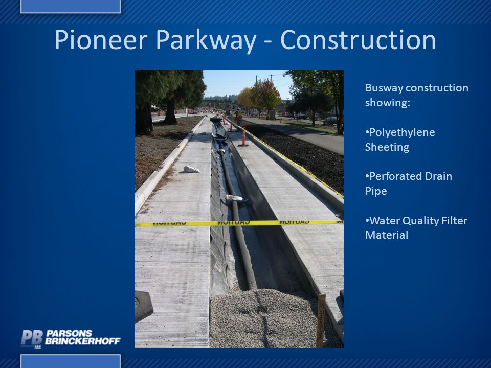 Pioneer Parkway - Construction Busway construction showing: Polyethylene Sheeting Perforated Drain Pipe Water Quality Filter Material