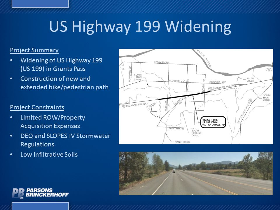 US Highway 199 Widening Project Summary Widening of US Highway 199 (US 199) in Grants Pass Construction of new and extended bike/pedestrian path Proje