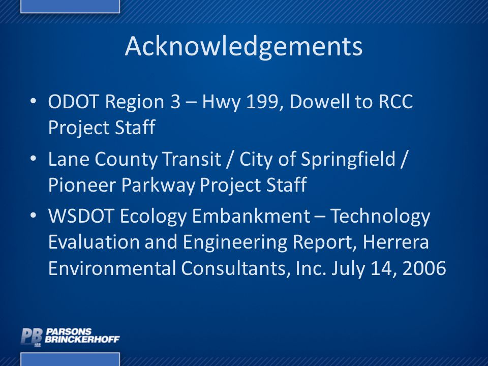 Acknowledgements ODOT Region 3 – Hwy 199, Dowell to RCC Project Staff Lane County Transit / City of Springfield / Pioneer Parkway Project Staff WSDOT
