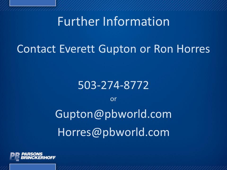 Further Information Contact Everett Gupton or Ron Horres 503-274-8772 or Gupton@pbworld.com Horres@pbworld.com