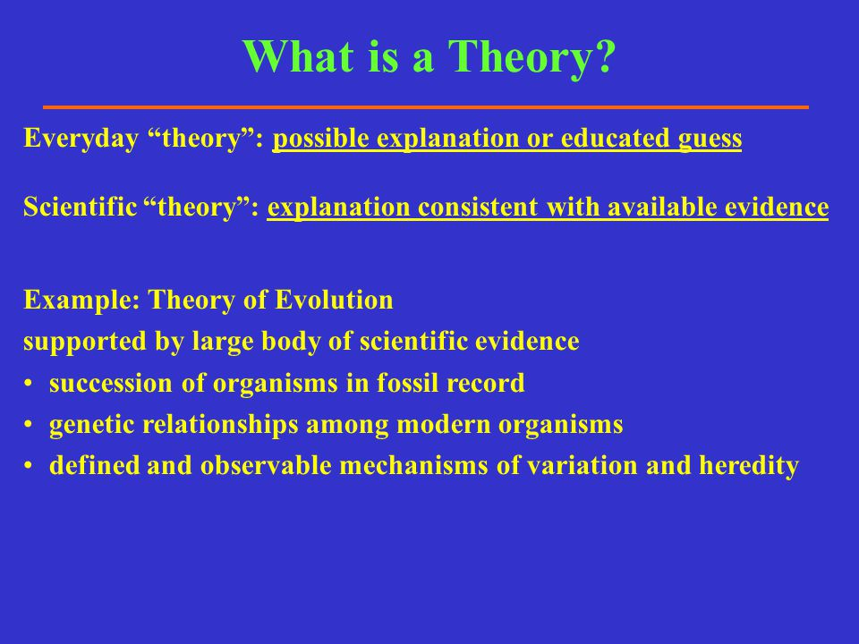 """What is a Theory? Everyday """"theory"""": possible explanation or educated guess Scientific """"theory"""": explanation consistent with available evidence Exampl"""