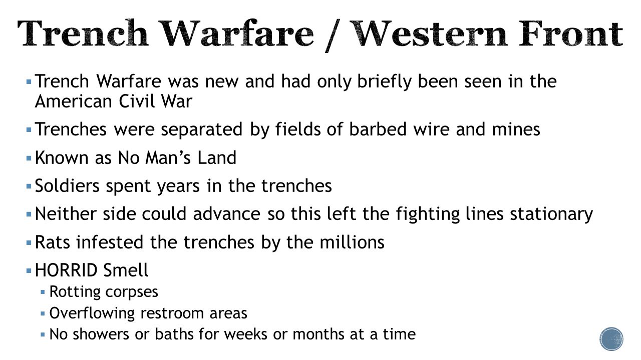  Trench Warfare was new and had only briefly been seen in the American Civil War  Trenches were separated by fields of barbed wire and mines  Known