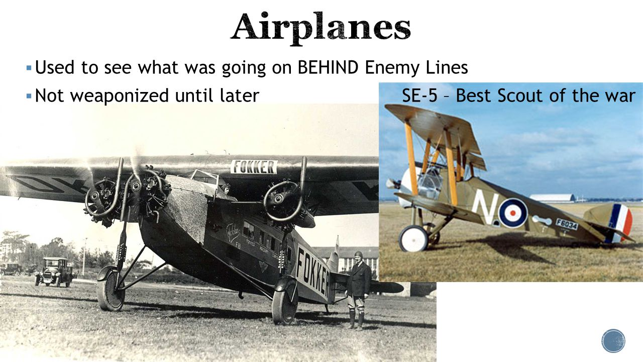  Used to see what was going on BEHIND Enemy Lines  Not weaponized until later SE-5 – Best Scout of the war
