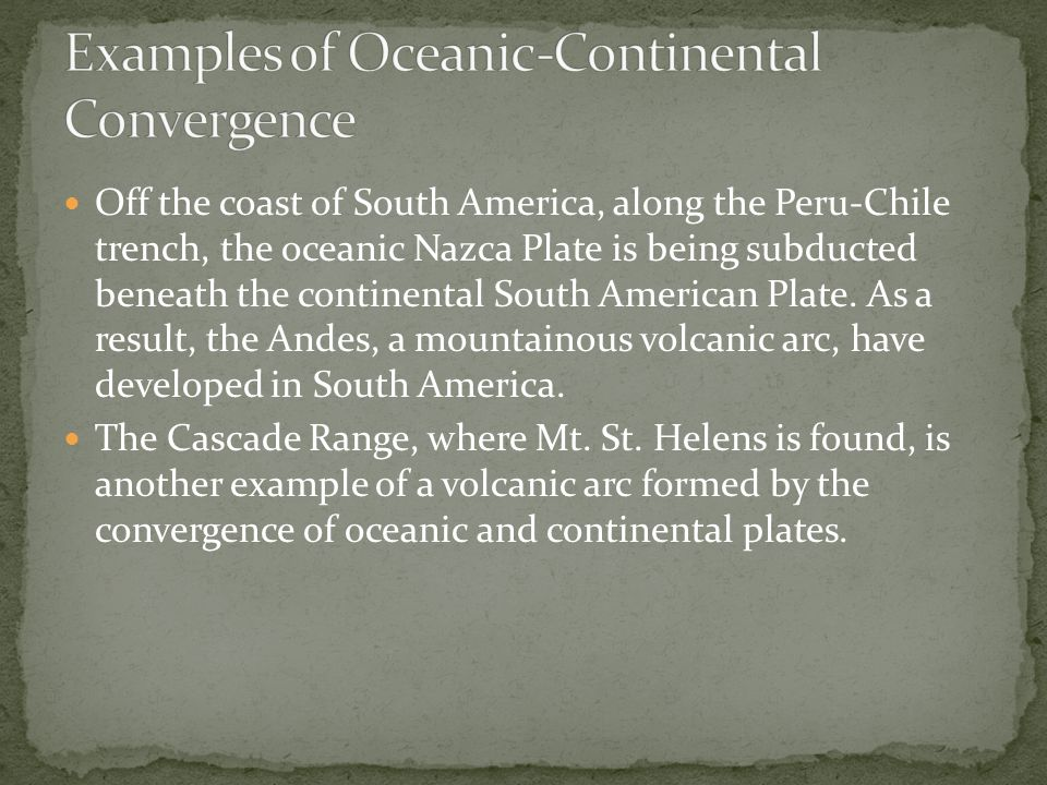 Off the coast of South America, along the Peru-Chile trench, the oceanic Nazca Plate is being subducted beneath the continental South American Plate.