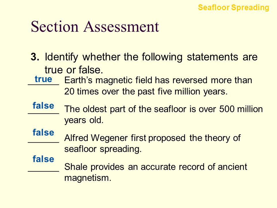 Section Assessment Seafloor Spreading 2.How does the distribution of ocean-floor sediments support the theory of seafloor spreading? The thickness of