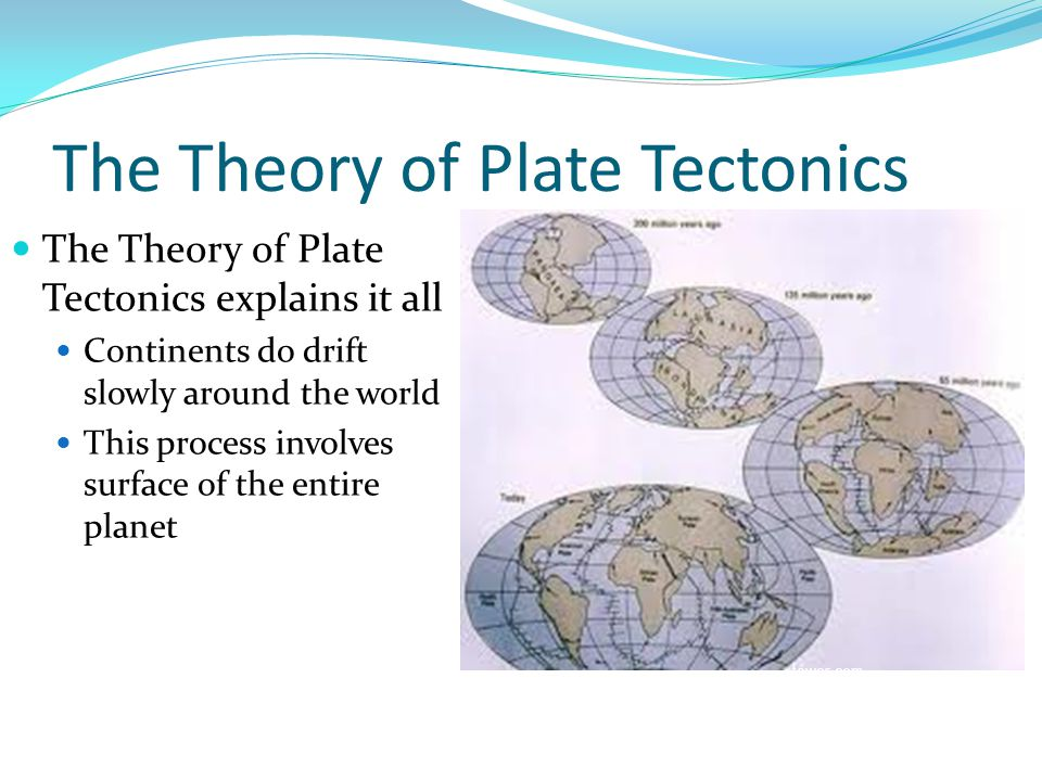 The Theory of Plate Tectonics The Theory of Plate Tectonics explains it all Continents do drift slowly around the world This process involves surface of the entire planet tower.com