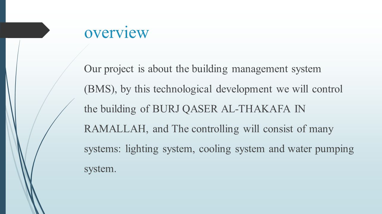 overview Our project is about the building management system (BMS), by this technological development we will control the building of BURJ QASER AL-TH