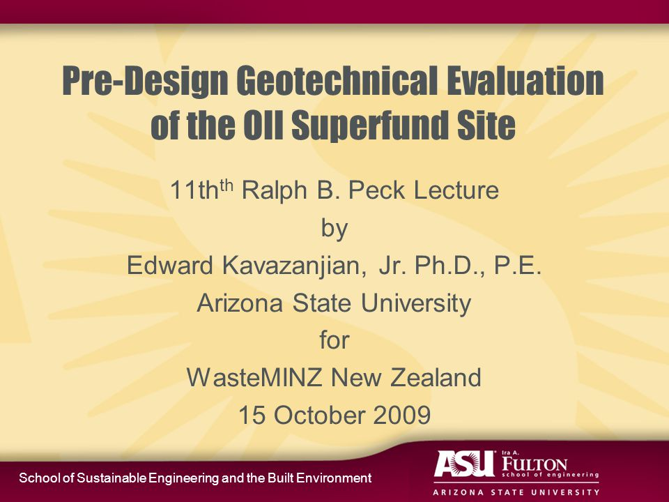 School of Sustainable Engineering and the Built Environment Pre-Design Geotechnical Evaluation of the OII Superfund Site 11th th Ralph B. Peck Lecture