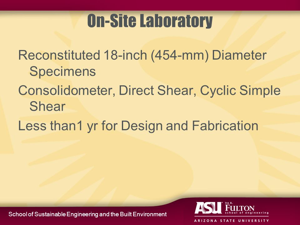 School of Sustainable Engineering and the Built Environment On-Site Laboratory Reconstituted 18-inch (454-mm) Diameter Specimens Consolidometer, Direc