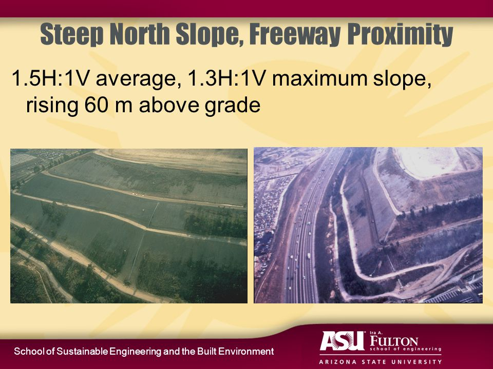 School of Sustainable Engineering and the Built Environment Steep North Slope, Freeway Proximity 1.5H:1V average, 1.3H:1V maximum slope, rising 60 m a