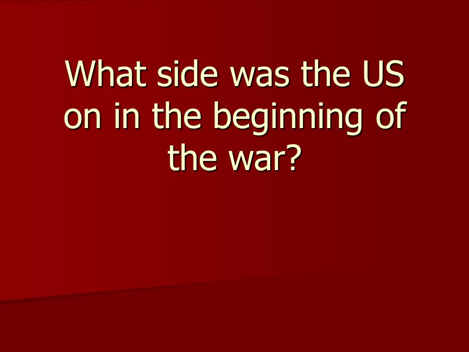 What side was the US on in the beginning of the war?