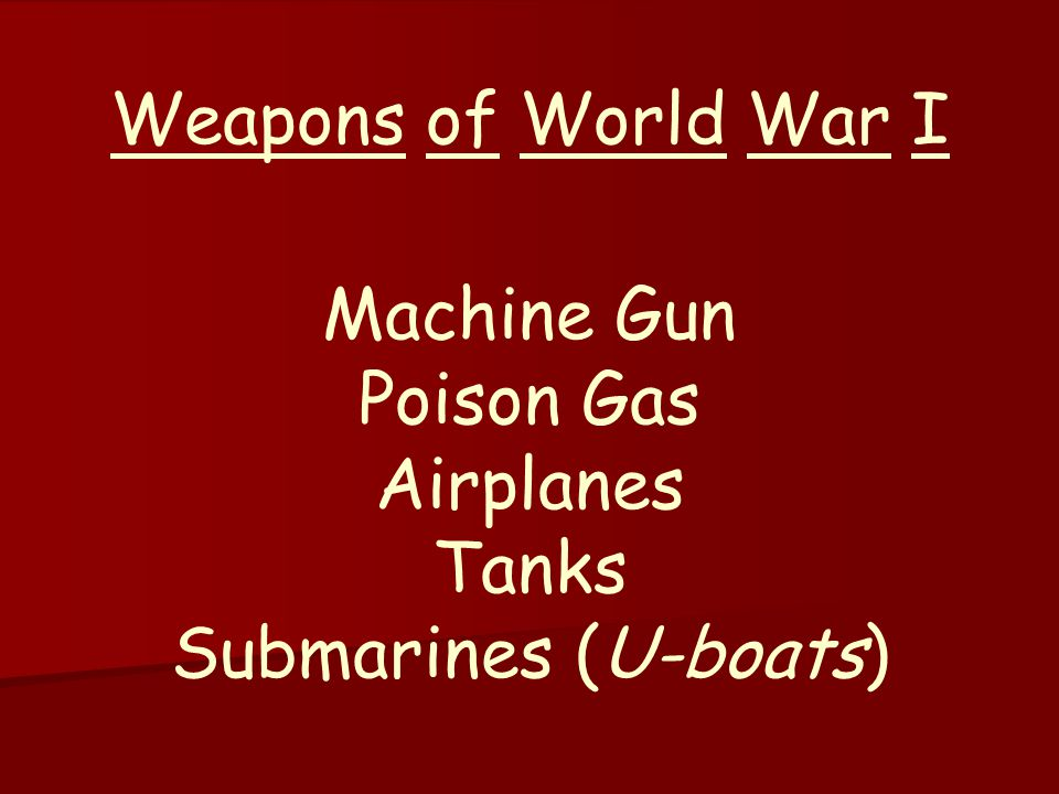 Weapons of World War I Machine Gun Poison Gas Airplanes Tanks Submarines (U-boats)