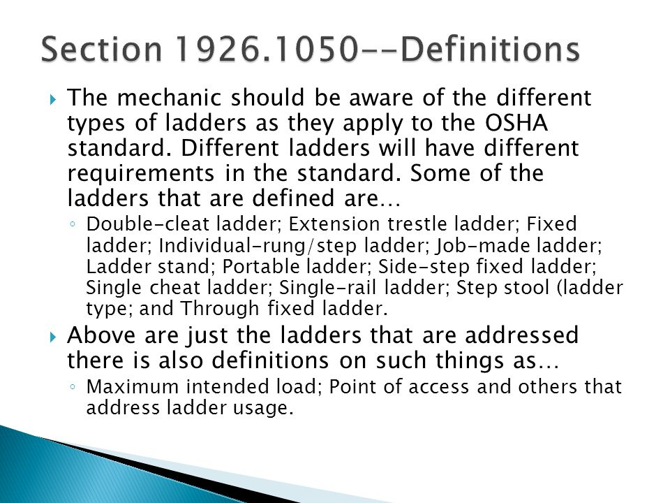  The mechanic should be aware of the different types of ladders as they apply to the OSHA standard.