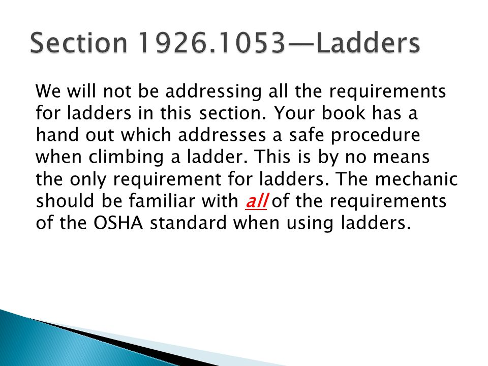 We will not be addressing all the requirements for ladders in this section.