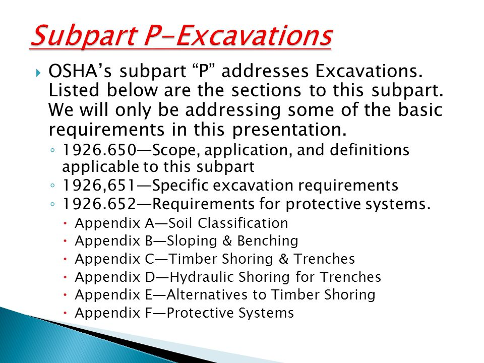  OSHA's subpart P addresses Excavations.Listed below are the sections to this subpart.