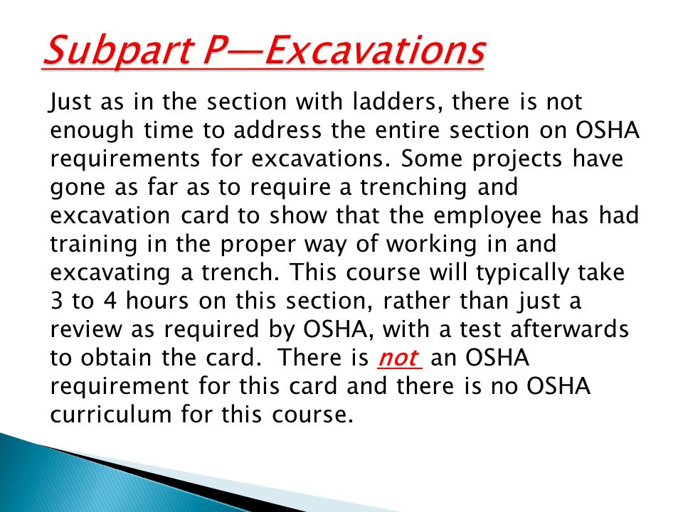 Just as in the section with ladders, there is not enough time to address the entire section on OSHA requirements for excavations.