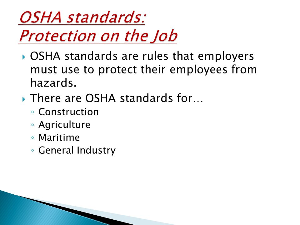  OSHA standards are rules that employers must use to protect their employees from hazards.