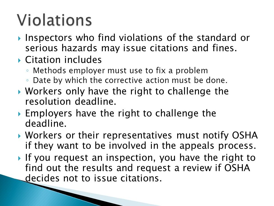  Inspectors who find violations of the standard or serious hazards may issue citations and fines.