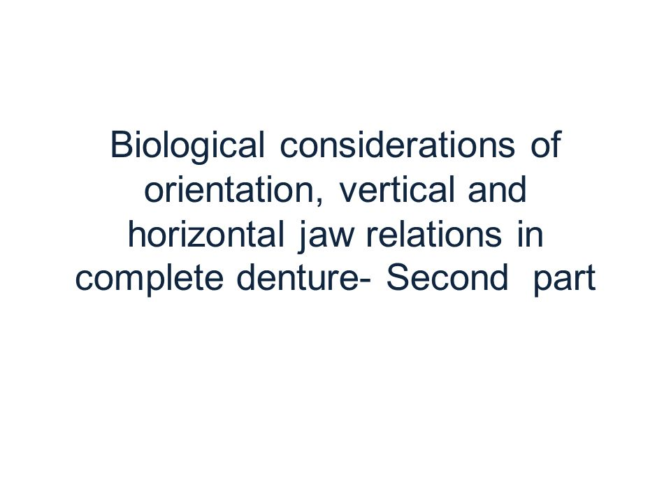 Biological considerations of orientation, vertical and horizontal jaw relations in complete denture- Second part