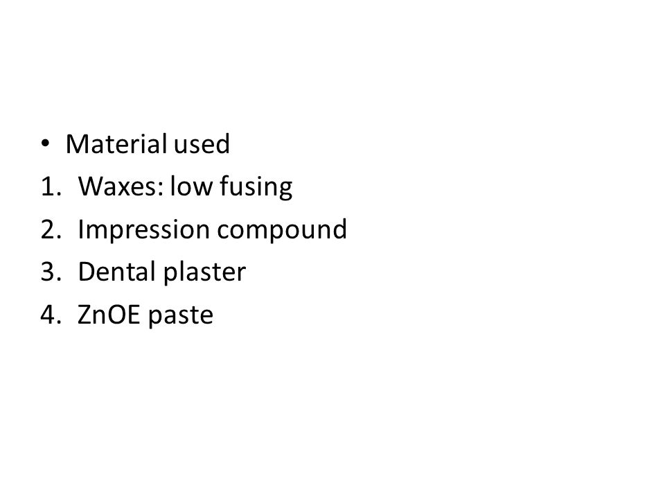 Material used 1.Waxes: low fusing 2.Impression compound 3.Dental plaster 4.ZnOE paste
